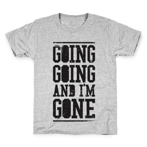 Going Going and i'm Gone Kids T-Shirt