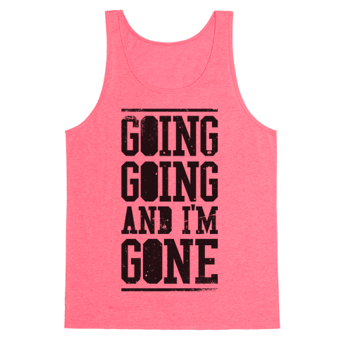 Going Going and i'm Gone Tank Top