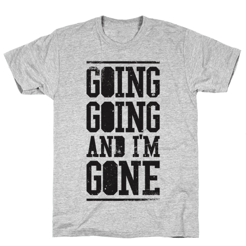 Going Going and i'm Gone Mens T-Shirt
