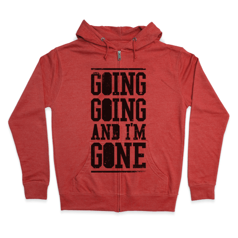 Going Going and i'm Gone Zip Hoodie