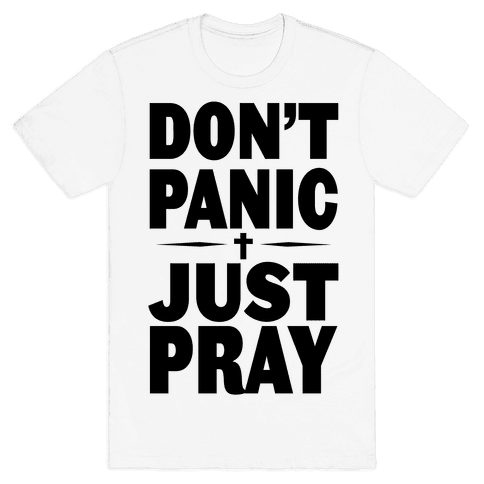 Don't Panic, Just Pray Mens T-Shirt