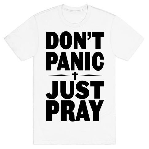 Don't Panic, Just Pray Mens T-Shirt