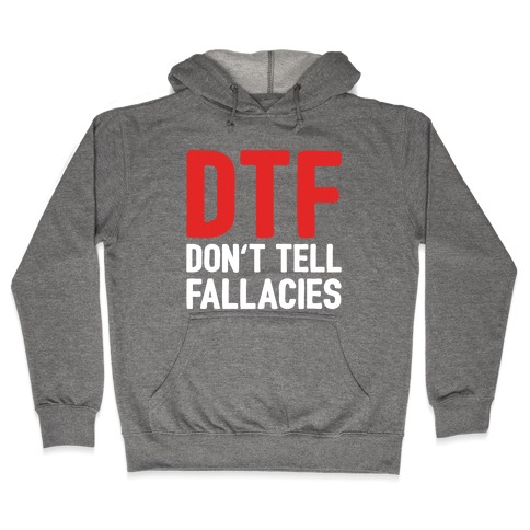 DTF (Don't Tell Fallacies) Hooded Sweatshirt