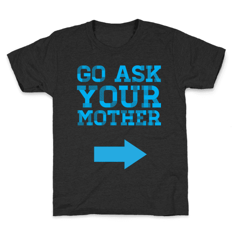 Go Ask Your Mother Kids T-Shirt