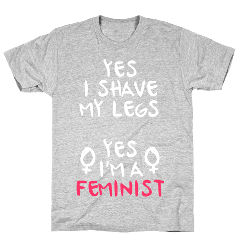 Yes I Shave My Legs Yes I'm A Feminist Mens T-Shirt