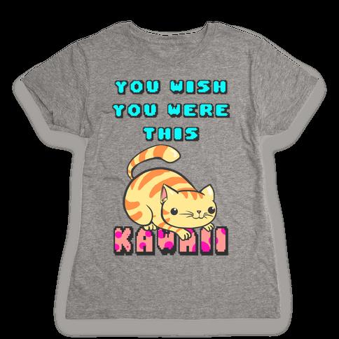You Wish You Were This Kawaii Womens T-Shirt