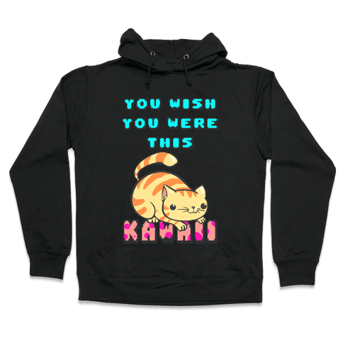 You Wish You Were This Kawaii Hooded Sweatshirt
