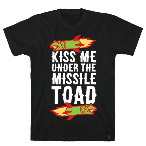 Kiss Me Under the Missile Toad Mens T-Shirt
