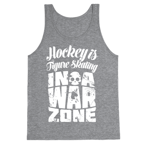 Hockey Is Figure Skating In A War Zone Tank Top
