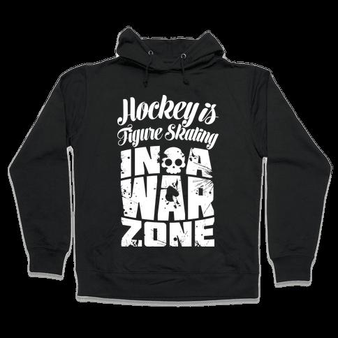 Hockey Is Figure Skating In A War Zone Hooded Sweatshirt