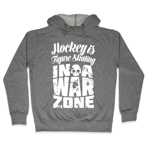Hockey Is Figure Skating In A War Zone Hooded Sweatshirt