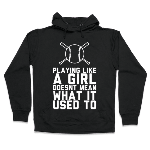 Playing Like A Girl Doesn't Mean What It Used To Hooded Sweatshirt