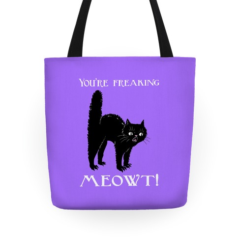 You're Freaking Meowt Tote