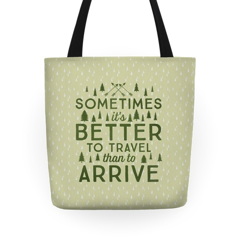 Sometimes It's Better To Travel Than To Arrive Tote