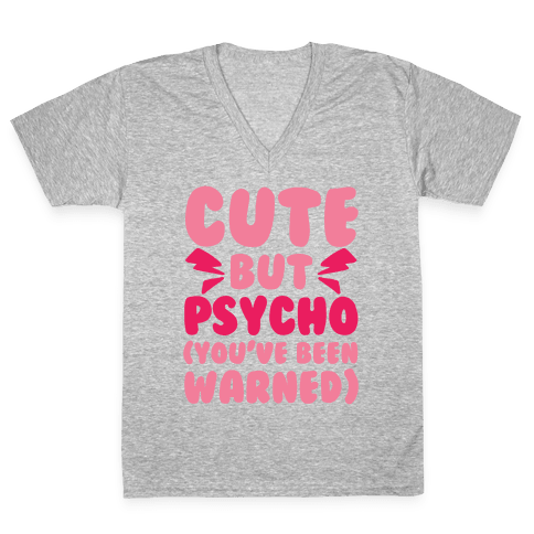 Cute But Psycho (You've Been Warned) V-Neck Tee Shirt