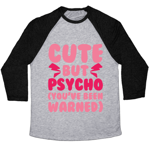 Cute But Psycho (You've Been Warned) Baseball Tee
