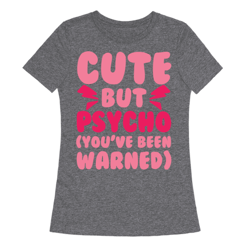 Cute But Psycho (You've Been Warned) Womens T-Shirt
