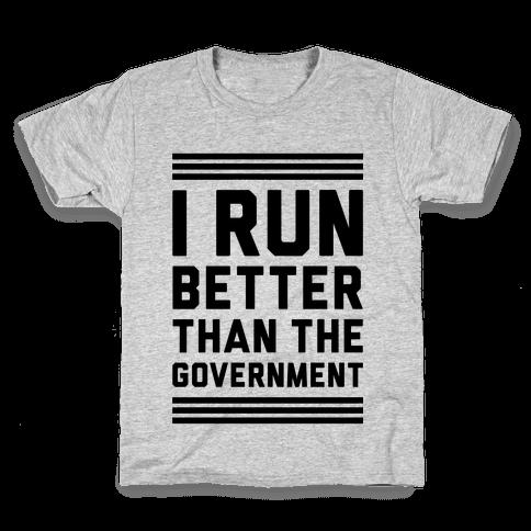 I Run Better Than The Government Kids T-Shirt