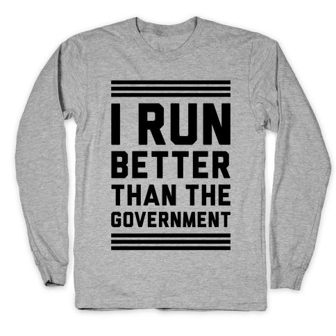 I Run Better Than The Government Long Sleeve T-Shirt