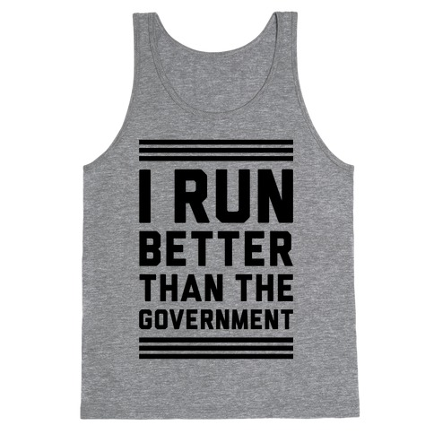 I Run Better Than The Government Tank Top