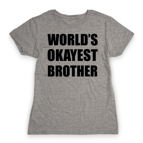 World's Okayest Brother Womens T-Shirt