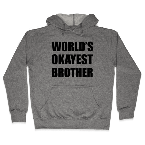 World's Okayest Brother Hooded Sweatshirt