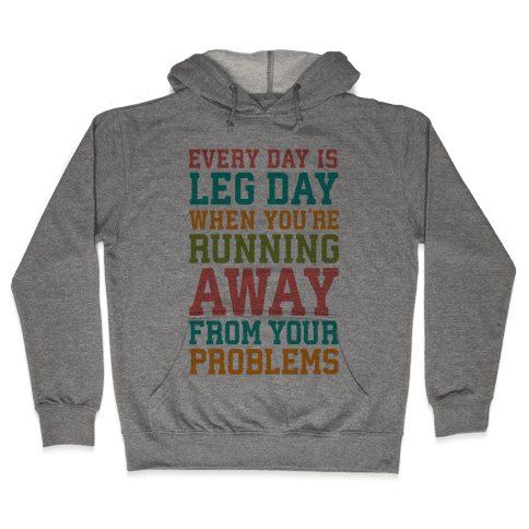 Every Day Is Leg Day When You're Running Away From Your Problems Hooded Sweatshirt