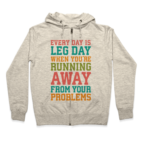Every Day Is Leg Day When You're Running Away From Your Problems Zip Hoodie