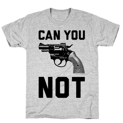 Can You Not? T-Shirt