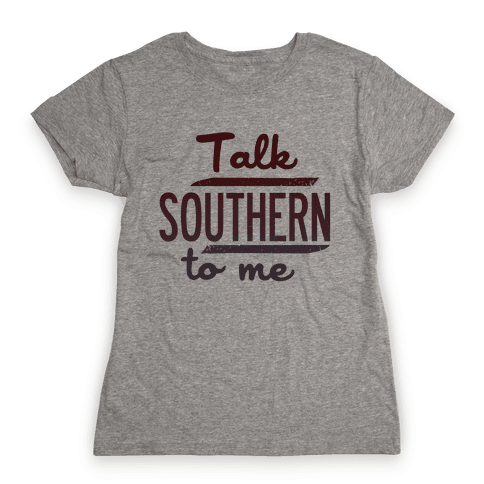 Talk Southern to Me Womens T-Shirt