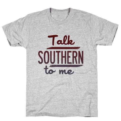 Talk Southern to Me Mens T-Shirt