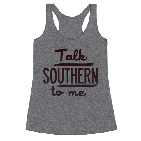 Talk Southern to Me Racerback Tank Top