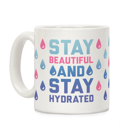 Stay Beautiful And Stay Hydrated Coffee Mug