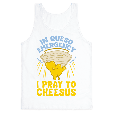 In Queso Emergency I Pray To Cheesus Tank Top