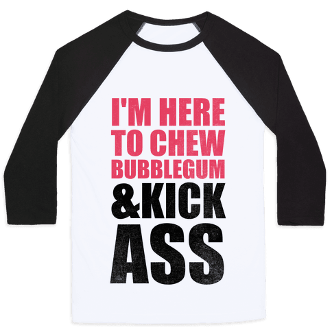 I'm Here To Chew Bubblegum and Kick Ass Baseball Tee