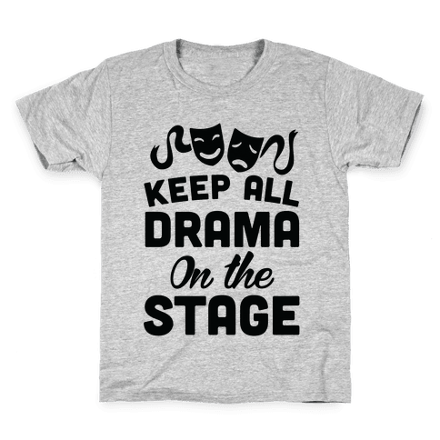 Keep All Drama On The Stage Kids T-Shirt