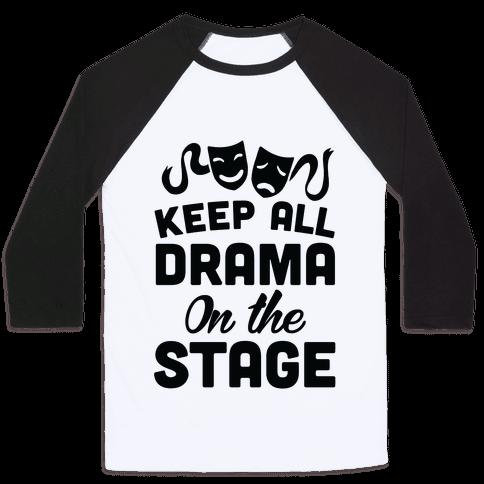 Keep All Drama On The Stage Baseball Tee