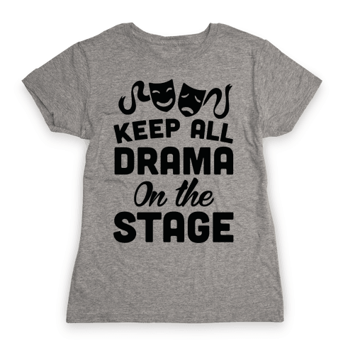 Keep All Drama On The Stage Womens T-Shirt