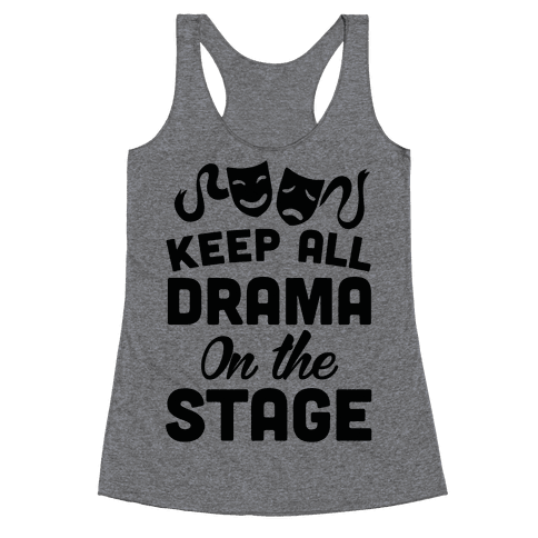 Keep All Drama On The Stage Racerback Tank Top