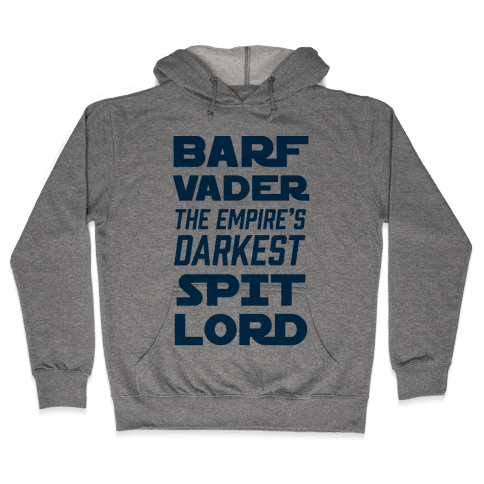 Barf Vader The Empire's Darkest Spit Lord Hooded Sweatshirt