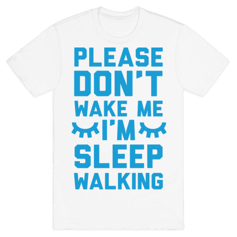 Please Don't Wake Me I'm Sleepwalking