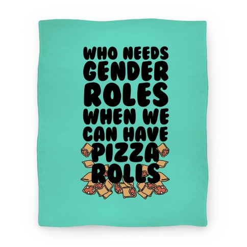 Who Needs Gender Roles When We Can Have Pizza Rolls Blanket Blanket