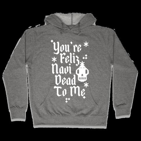 You're Feliz NaviDEAD To Me Hooded Sweatshirt