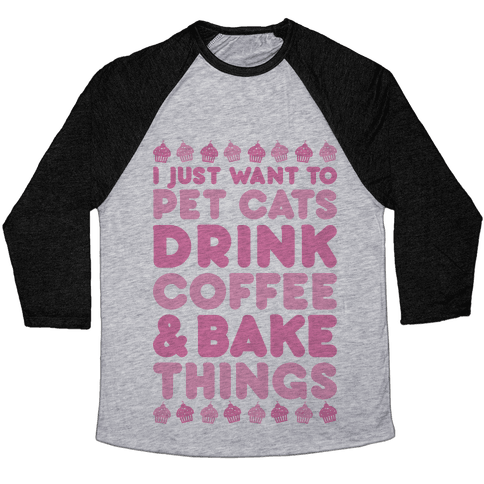 Pet Cats Drink Coffee Bake Things Baseball Tee