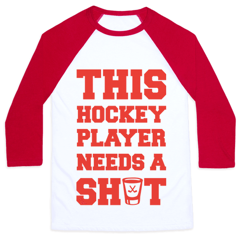 This Hockey Player Needs A Shot Baseball Tee