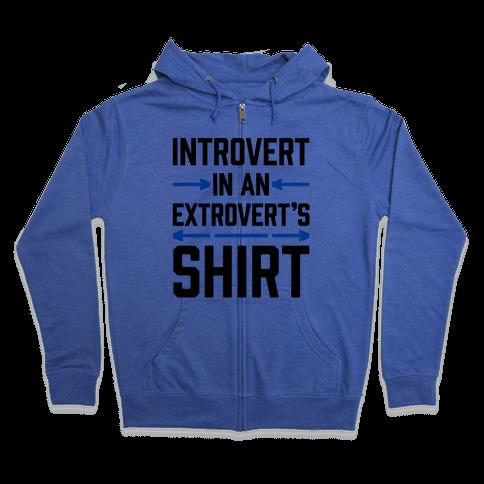 Introvert In An Extrovert's Shirt Zip Hoodie