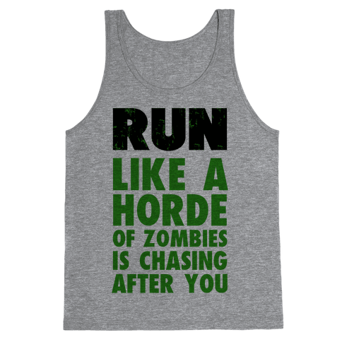 Run Like a Horde of Zombies are Chasing You Tank Top