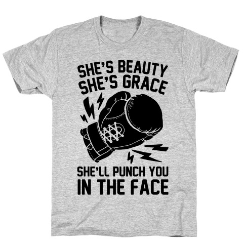 She's Beauty She's Grace She'll Punch You In The Face T-Shirt