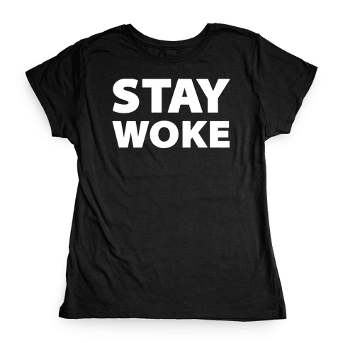 Stay Woke Womens T-Shirt