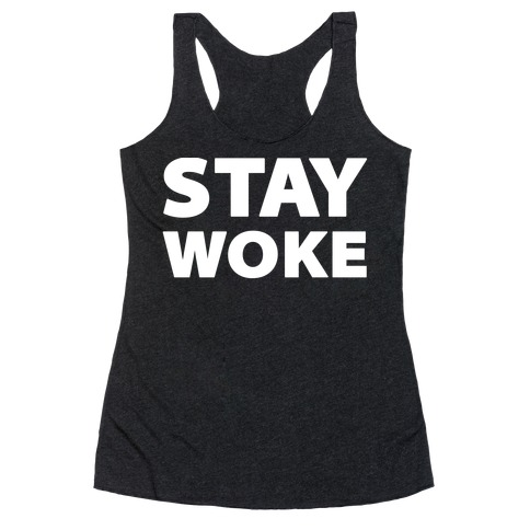 Stay Woke Racerback Tank Top